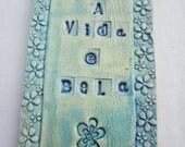 A Vida é Bela home and garden accessory.Wall hanging decoration, ceramic message,