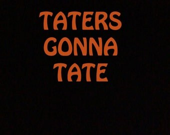 Taters Gonna Tate T-Shirt