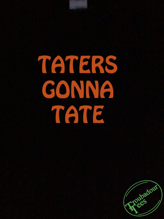Tate Shirt Taters Gonna Tate T-shirt