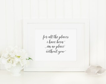 For All The Places I Have Been I'm No Place Without You Nursery Baby Love Art Print Poster Inspirational Andrew McMahon Quote Lyric Decor