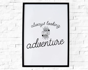 BUY 2 GET 1 FREE - Typography Poster, Adventure Poster, Black White Decor, Small Poster - Always Looking For Adventure