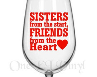"""DIY Decal - """"Sisters From The Start Friends From the Heart"""" - Vinyl Decal for Tumblers, Wine Glass, Mugs... Glass NOT Included"""