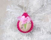vagina or vulva ornament! The perfect gift for your midwife, doula, favorite lover, cabana boy, bartender, crossing guard (mature)