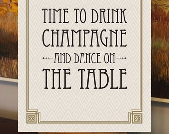 Time To Drink Champagne And Dance On The Table - Printable Wedding Sign 8x10 - Digital File - DIY - Art Deco-Roaring 20's-Great Gatsby Sign
