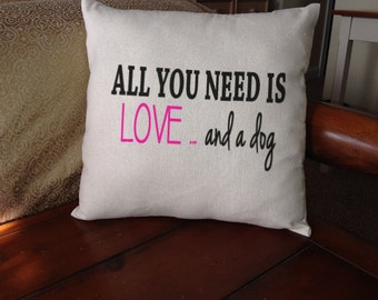 All you need is love...and a dog Pillow cover dogs pets gift funny humor couch decor