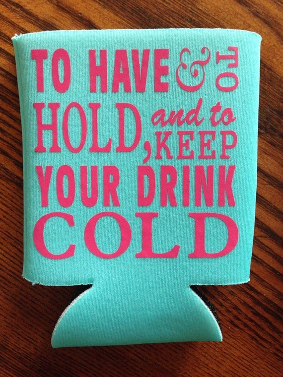 To Have And To Hold And To Keep Your Drink Cold By