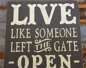 Live Like Someone Left The Gate Open - Handmade Wood Sign