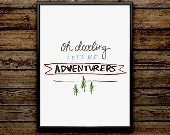 Oh Darling Let's Be Adventurers Quote Typography Print