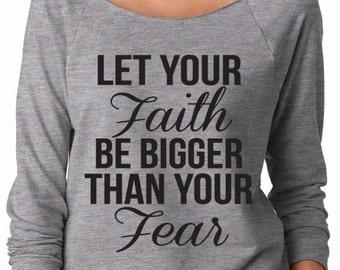 Let Your Faith Be Bigger Than Your Fear Pullover Sweater. Faith Shirt. Christian Top. Christian Shirt Inspirational Shirt  WorkItWear
