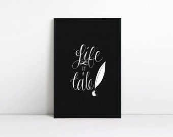 Life is a tale, inspirational print, motivational typographic quote, black and white minimalist poster, wall art