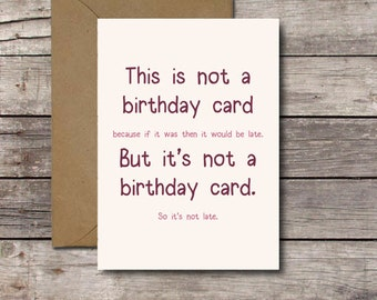 This is Not a Birthday Card / Funny Belated Birthday Card / Printable Late Birthday Humor Greeting Cards for Him or Her // Instant Download