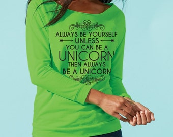 Unicorn Sweatshirt. Unicorn Sweater. Unicorn Shirt. Always Be Yourself Unless You Can Be A Unicorn. Always Be A Unicorn. 3/4 Sleeve.