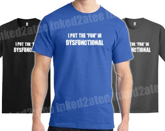 I put the fun in dysfunctional Mens Tshirt funny humor married husband gift