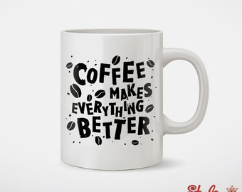 Coffee Makes Everything Better Coffee Mug