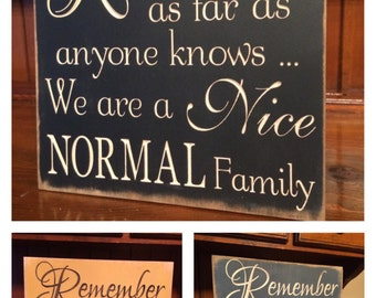 "Custom Carved Wooden Sign - ""Remember As Far As Anyone Knows We Are A Nice Normal Family"""
