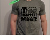 I Make Beer Disappear - Whats Your superpower? Funny t Shirt - Awesome Birthday Gift  - Funny T shirt   -  Ships from USA