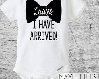 Ladies I have Arrived Baby Onesie - Funny Baby Onesie