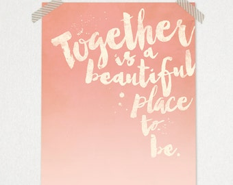 Together is a Beautiful Place to Be Typography Print 8 x 10 or 11 x 14