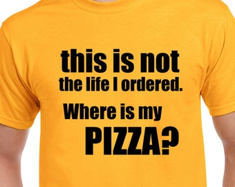 This Is Not The Life I Ordered Where Is My Pizza T Shirt, Tee, Sad, Funny, Joke, Pizza, Gift,Eco Friendly Ink,Digital Printing, S-3XL,DTG