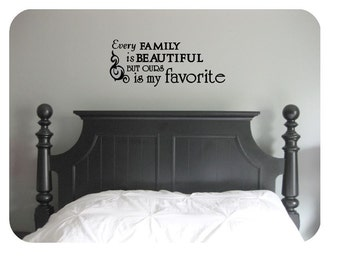 Every family is beautiful, but ours is my favorite -wall decal