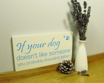 Dog lovers sign / wall plaque. If your dog doesn't like someone.