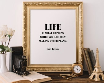 "JOHN LENNON Printable Quote - Digital print, instant download [ includes 4 prints ] : ""Life happens while you are busy making other plans."""