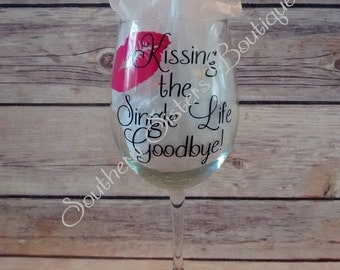 Kissing The Single Life Goodbye, Personalized Wine Glass, Wedding Wine Glass, Bride, Gifts For Her