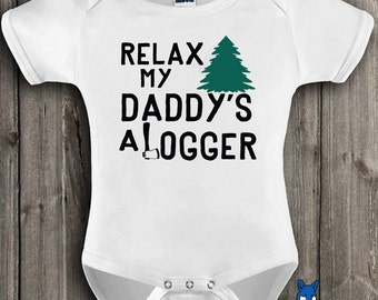Logger,Baby Bodysuit, Relax my daddy's a Logger, infant clothing, by BlueFoxApparel_252