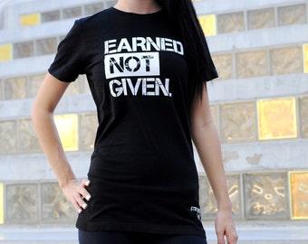 Womens Workout Apparel, Gym T-Shirt, Bodybuilding T-Shirt, Earned not Given Tee, Workout T-Shirt, Small Medium Large XL 2XL Juniors Sizes