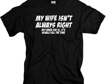 Funny Gifts for Husband Wife Is Always Right Shirt  I LOVE it when MY Wife® Brand T Shirts for Married Men
