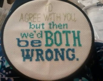 """Cross stitch funny sampler """" I'd agree with you, but then we'd both be wrong """""""