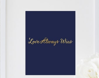 Gold foil print- Love Always Wins