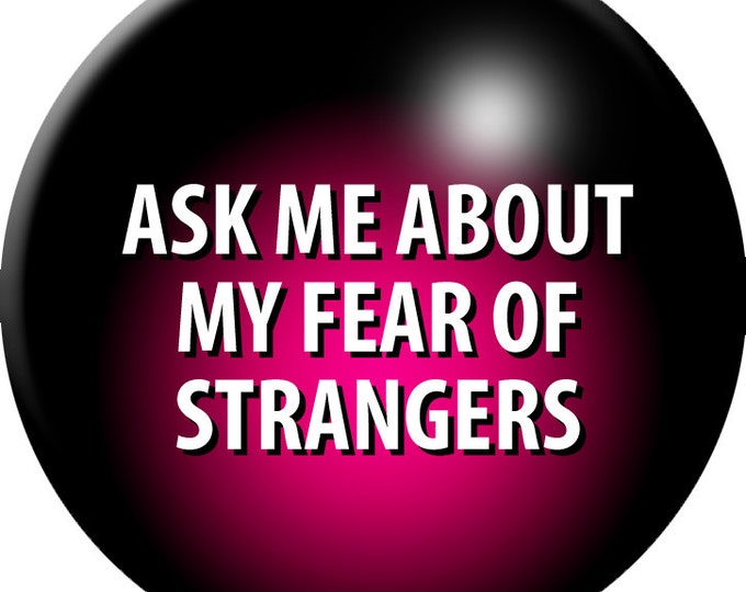 Ask Me About My Fear of Strangers button