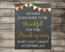 Printable Pregnancy Announcement - We Have Even More To Be Thankful For This Thanksgiving / Chalkboard Baby Sign / Photo Prop / Card JPEG