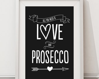 All You need Is Prosecco - HIGH QUALITY PRINT -  Choose Your Size - Wall Art - Poster Print - Modern Design