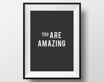 You are amazing, Inspirational poster, Amazing, Gifts for Her, Home Décor, Instant download, Digital art, Office Art, Printable art