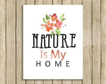 wall art quote Nature Is My Home printable instant download 8 x 10 watercolor flower print nature lover pastel colors home decor