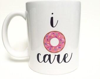 I donut care | donut | mug | doughnut | printed | 11oz