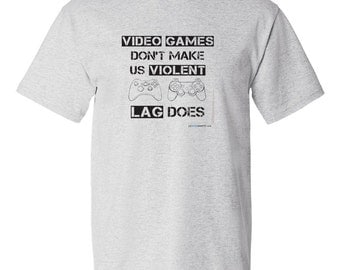 Video Games Don't Make Us Violent Lag Does Shirt Gaming T-Shirt Gamers