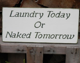 Laundry Today or Naked Tomorrow country decor wood sign