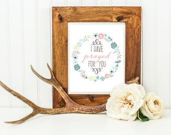 I have prayed for you wall art ,Spiritual,scripture, Inspirational,pink, green,turquoise, encouraging wall decor, Digital Print Gray Frames