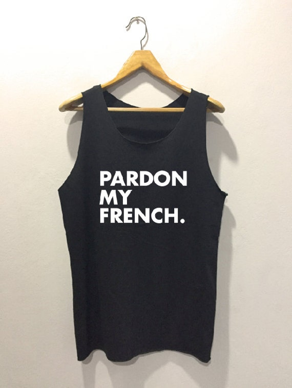 pardon my french tank top sport quote t shirt by. Black Bedroom Furniture Sets. Home Design Ideas