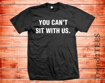You Can't Sit With Us Shirt, Tumblr Mean girl Fashion tee, Can't Sit With Us Shirt, Brandy Melville Shirt