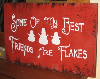 Some of my Best Friends are Flakes/ snowmen.........primitive wall,sign,plaque,hanging/painted/stenciled/handmade/ruff finish