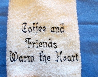 Coffee And Friends Warm The Heart Great for The Kitchen Machine Embroidery Done On White Kitchen Towel
