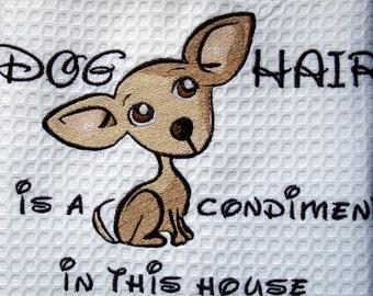 Dog Hair is a Condiment - Tea Towel - Kitchen Towel - Dish Towel - Home Decor - Chihuahua