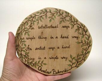 Bukowski Quote - Intellectual vs Artist - Rustic Organic Natural Wooden Plaque by Tanja Sova