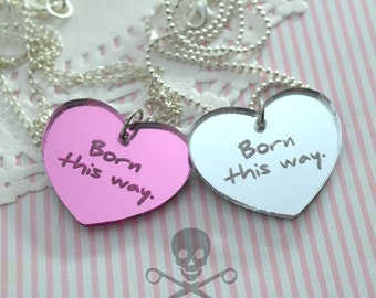 BORN THIS WAY - Your Choice Pink or Silver- Laser Cut Acrylic Charm- Engraved Necklace