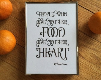 """Letterpress Print: """"People who give you their food, give you their heart."""" - Cesar Chavez"""