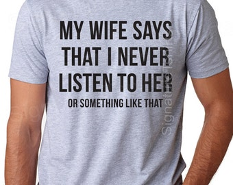 Husband Gift Valentines Day T-shirt My Wife Says Mens T Shirt Funny gift wedding shirt marriage anniversary humor gag tee shirt